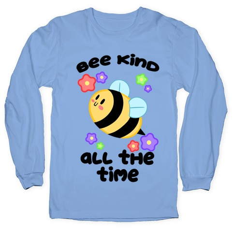 Bee Kind, All The Time Long Sleeve T-Shirt