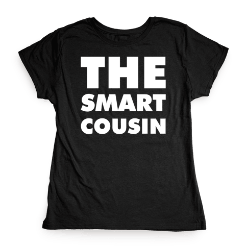 The Smart Cousin Womens T-Shirt