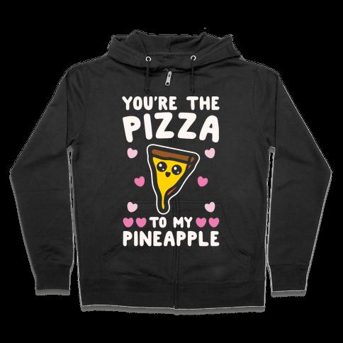 You're The Pizza To My Pineapple Pairs Shirt White Print Zip Hoodie