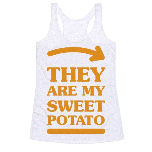They Are My Sweet Potato Racerback Tank Top