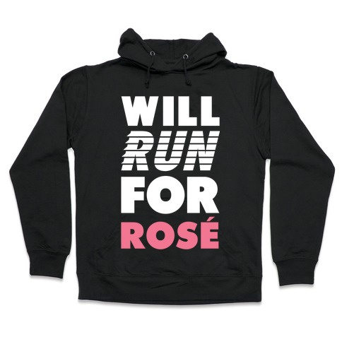 Will Run For Rose Hooded Sweatshirt
