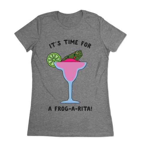 It's Time for a Frog-a-Rita Womens T-Shirt