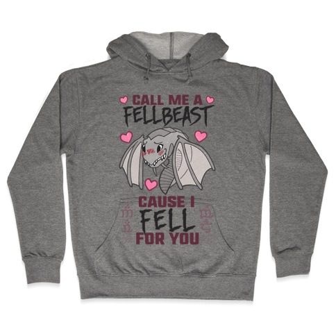 Call Me A Fellbeast Cause I Fell For You Hooded Sweatshirt