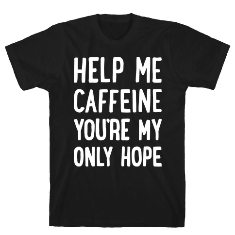 Help Me Caffeine You're My Only Hope Mens T-Shirt