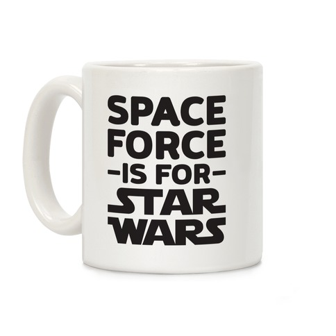 Space Force Is For Star Wars Coffee Mug