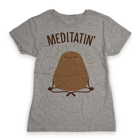 Meditatin' Womens T-Shirt