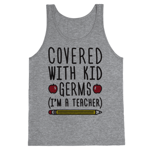 Covered With Kid Germs (I'm A Teacher) Tank Top
