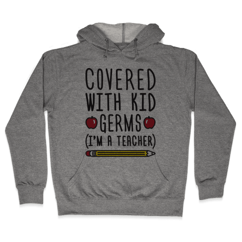 Covered With Kid Germs (I'm A Teacher) Hooded Sweatshirt