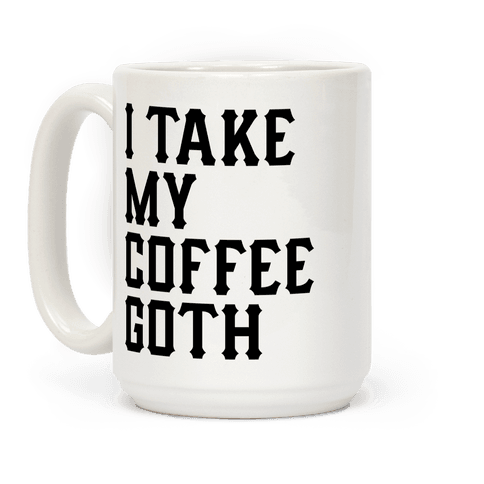 I Take My Coffee Goth Coffee Mug