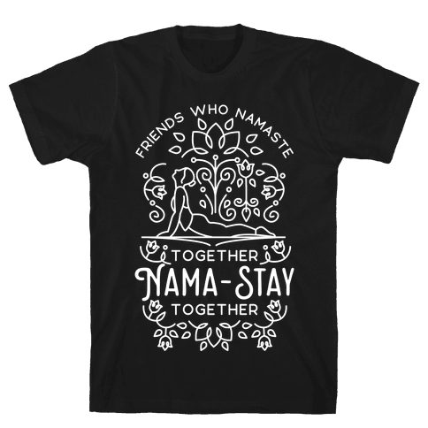 Friends Who Namaste Together Nama-Stay Together Matching 1 Mens T-Shirt