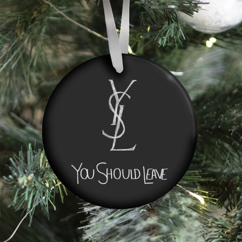 YSL Parody You Should Leave (black) Ornament