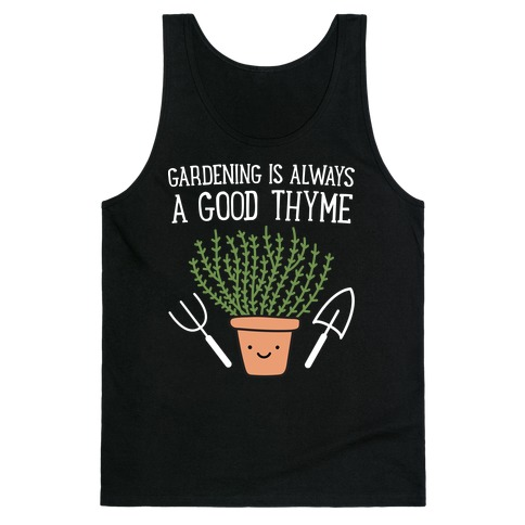 Gardening Is Always A Good Thyme Tank Top