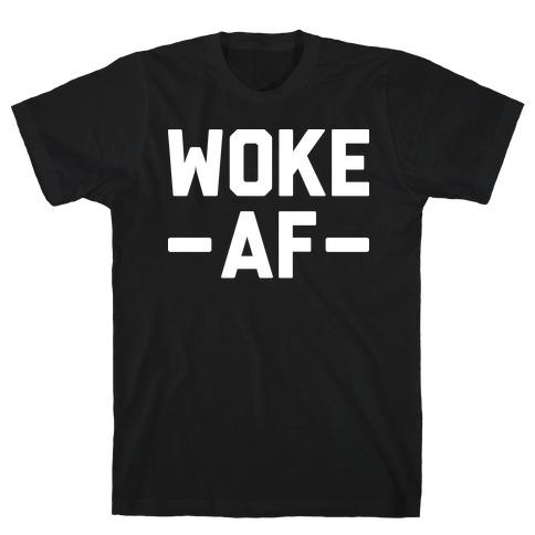 WOKE AF T-Shirt
