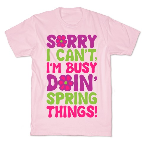 Sorry I Cant't I'm Busy Doin' Spring Things T-Shirt