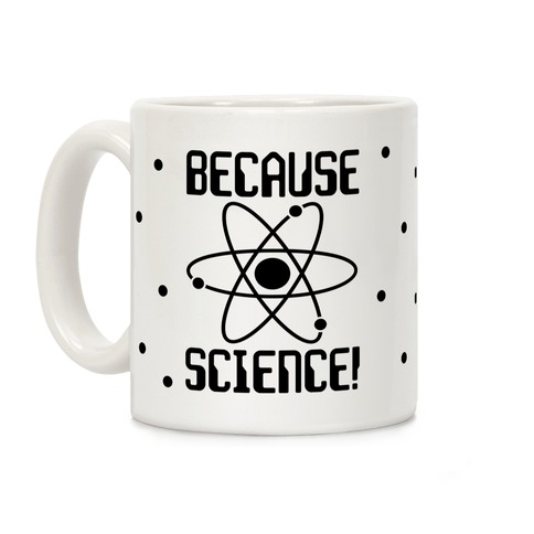 Because Science Coffee Mug