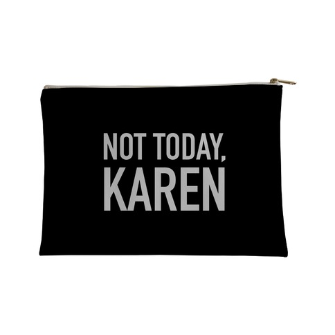 Not Today Karen Accessory Bag