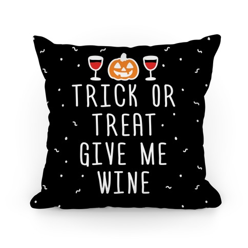Trick Or Treat Give Me Wine Pillow