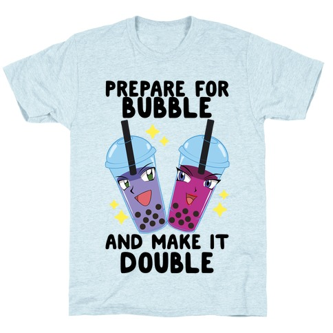 Prepare For Bubble And Make It Double T-Shirt