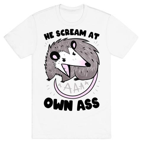 He Scream At Own Ass T-Shirt