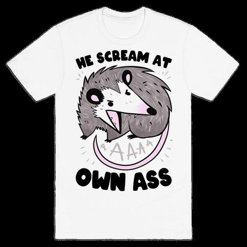 He Scream At Own Ass Mens/Unisex T-Shirt