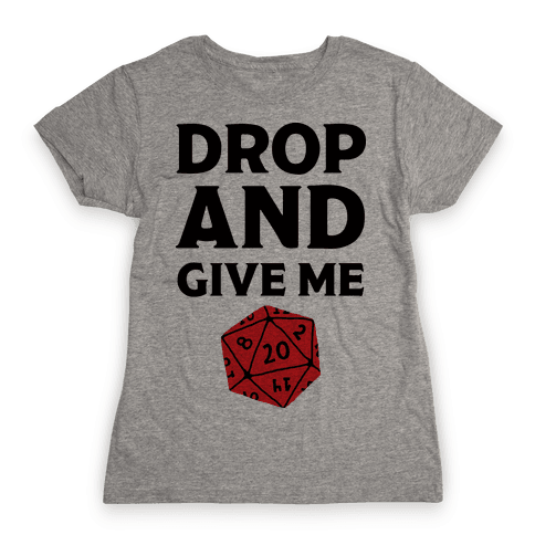 Drop And Give Me D20 Womens T-Shirt