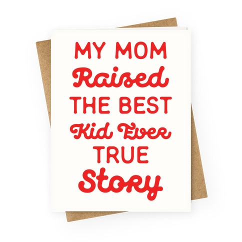 My Mom Raised The Best Kids Ever True Story Greeting Card