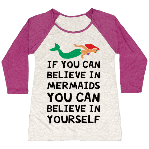 If You Can Believe In Mermaids You Can Believe In Yourself Baseball Tee