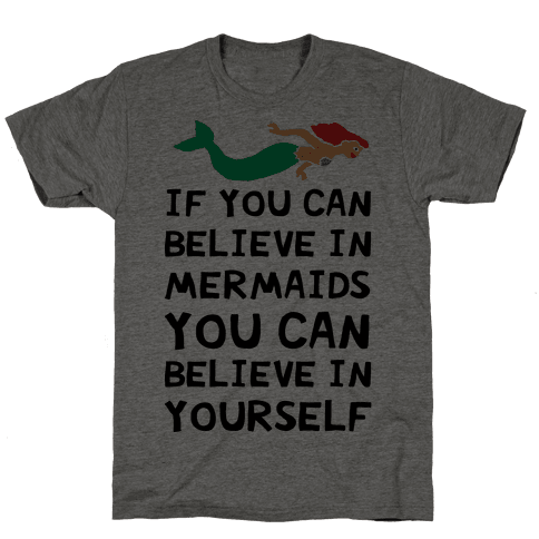 If You Can Believe In Mermaids You Can Believe In Yourself Mens T-Shirt