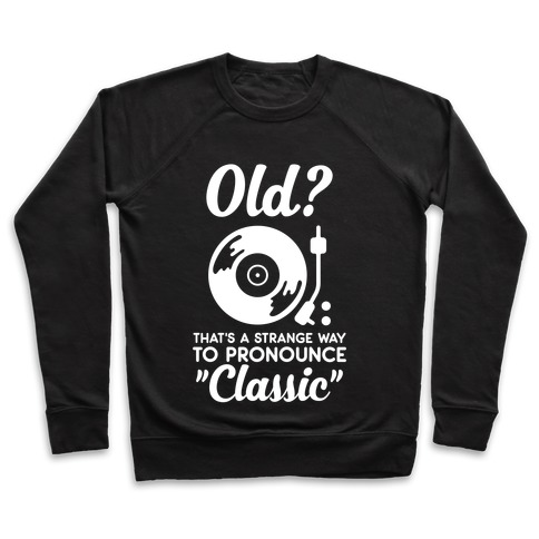 "Old? That's a strange way to pronounce ""Classic"" Pullover"