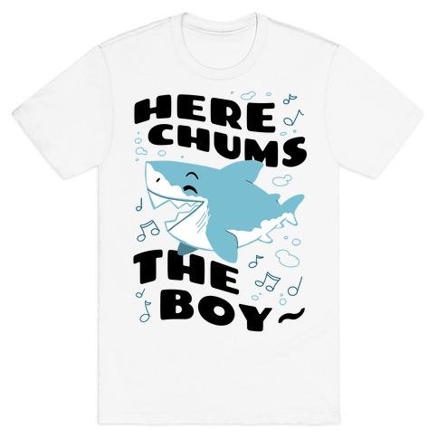 Here Chums The Boy~ T-Shirt