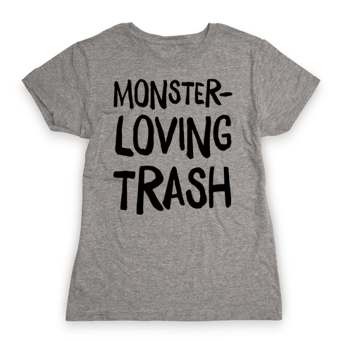 Monster-Loving Trash Womens T-Shirt