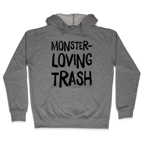Monster-Loving Trash Hooded Sweatshirt
