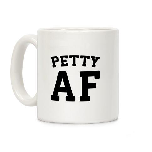 Petty Af Coffee Mug