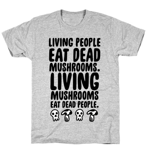 Living People Eat Dead Mushrooms T-Shirt