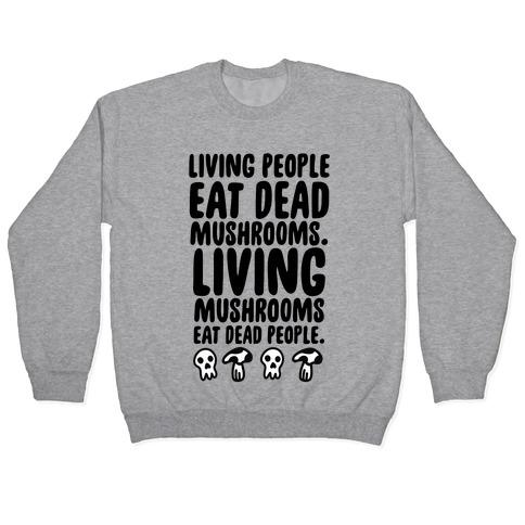 Living People Eat Dead Mushrooms Pullover