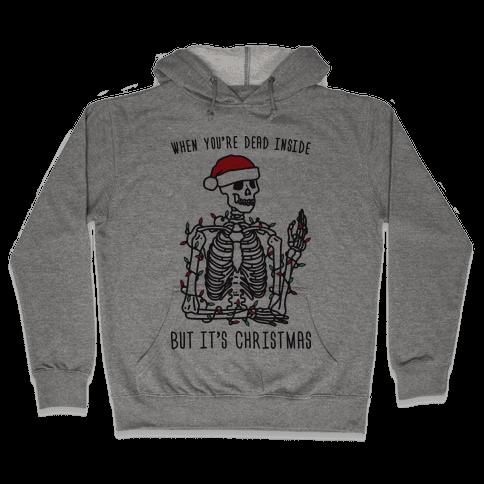 When You're Dead Inside But It's Christmas Hooded Sweatshirt
