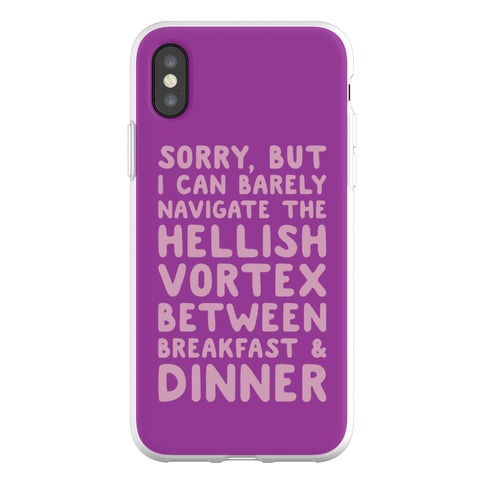 I Can Barely Navigate The Hellish Vortex Between Breakfast & Dinner Phone Flexi-Case