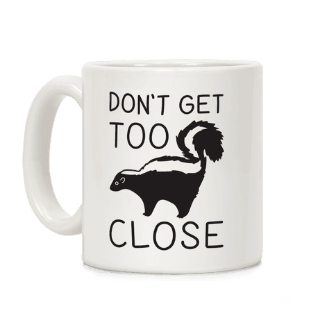Don't Get Too Close Coffee Mug
