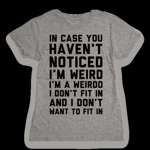 I'm Weird I'm a Weirdo Womens T-Shirt