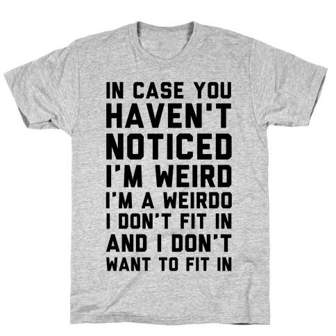 I'm Weird I'm a Weirdo Mens T-Shirt