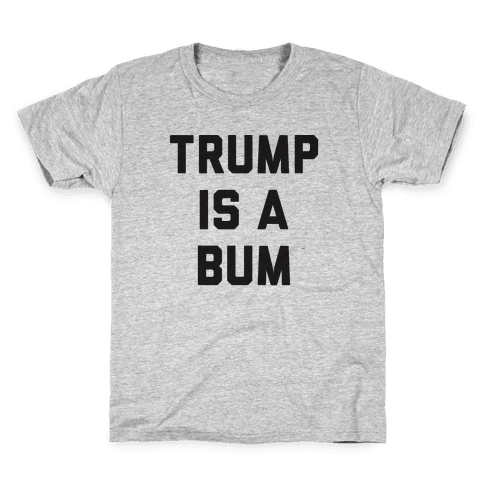 Trump Is A Bum Kids T-Shirt