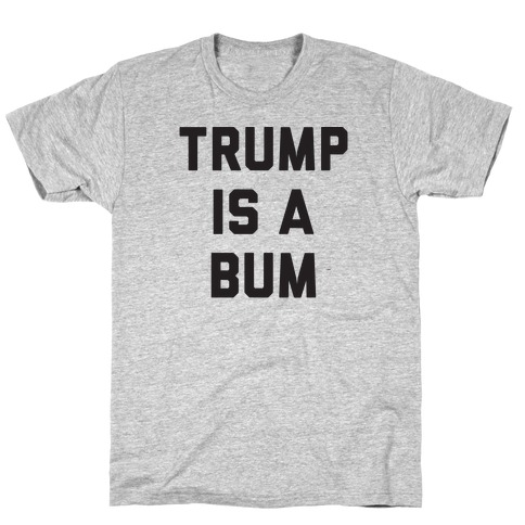 Trump Is A Bum T-Shirt