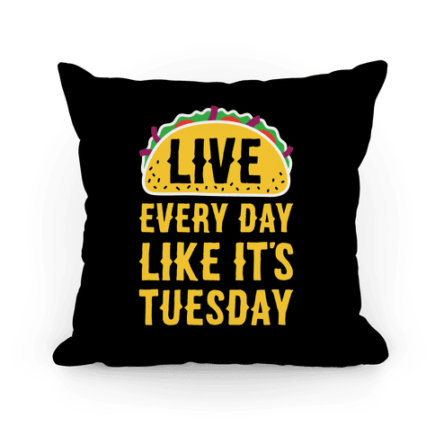 Live Every Day Like It's Tuesday Pillow