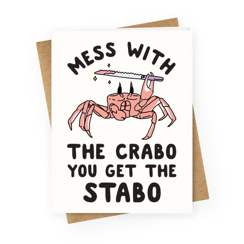 Mess With The Crabo You Get The Stabo Greeting Card