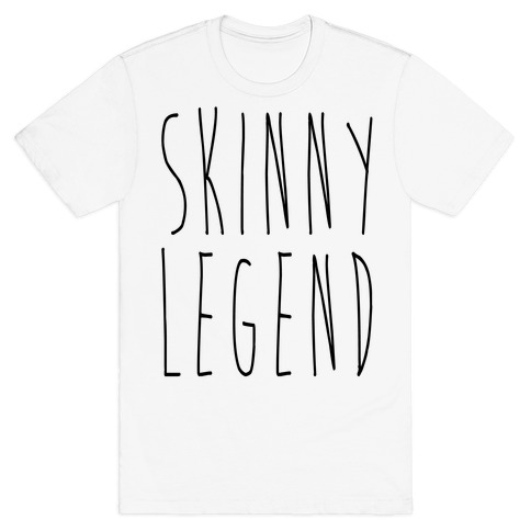 Skinny Legend T-Shirt
