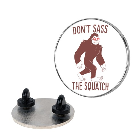 Don't Sass the Squatch pin