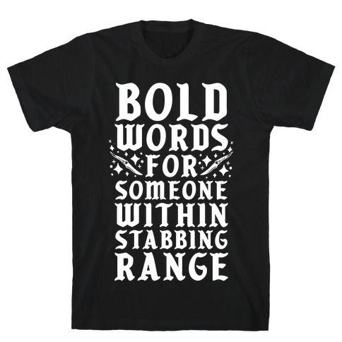 Bold Words For Someone Within Stabbing Range T-Shirt
