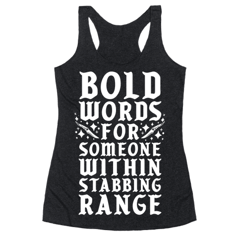 Bold Words For Someone Within Stabbing Range Racerback Tank Top