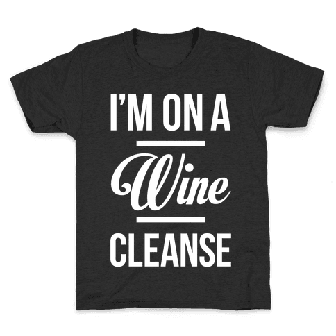 I'm On a Wine Cleanse Kids T-Shirt
