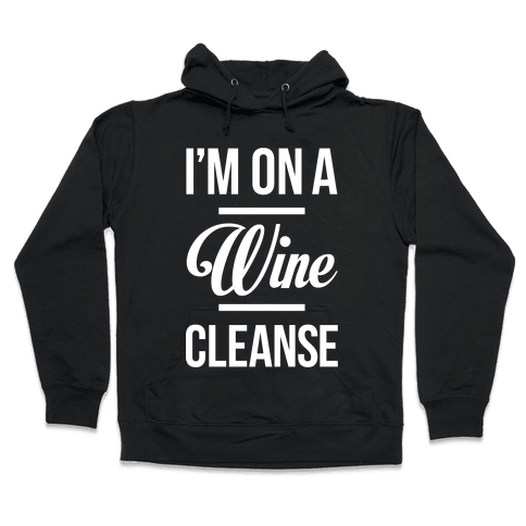 I'm On a Wine Cleanse Hooded Sweatshirt